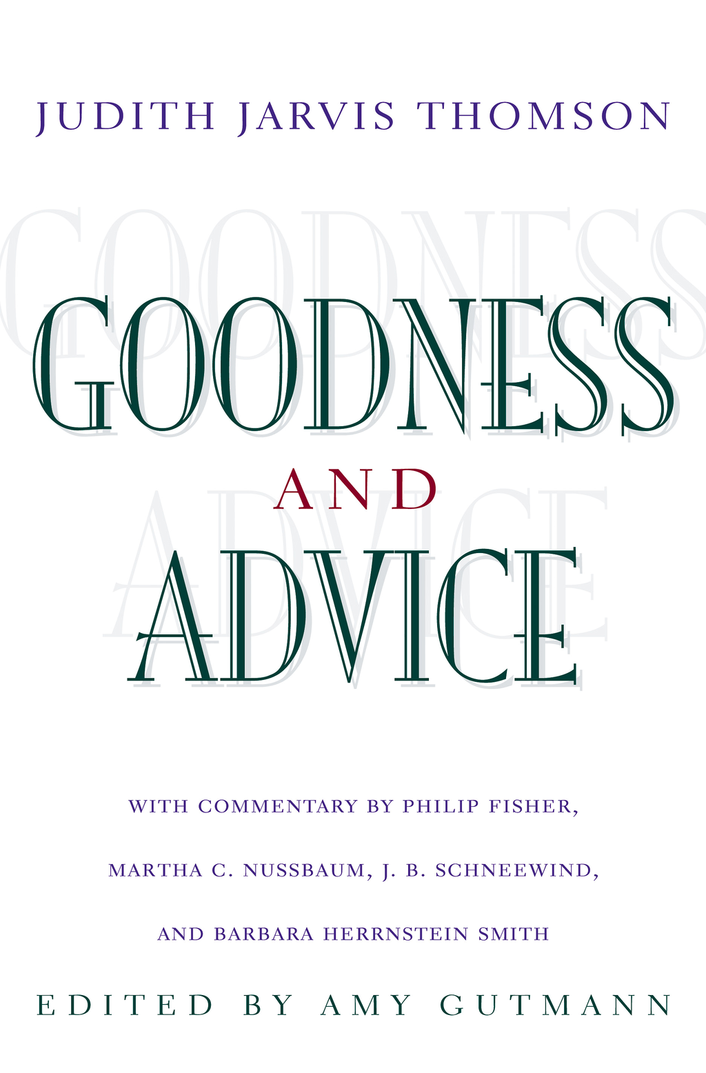 Goodness and Advice: By: Barbara Herrnstein Smith,J. B. Schneewind,Judith Jarvis Thomson,Martha C. Nussbaum,Philip Fisher