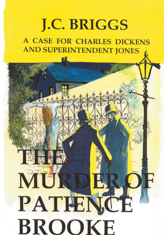 Charles Dickens and Superintendent Jones Investigate: The Murder of Patience Brooke By: J.C. Briggs