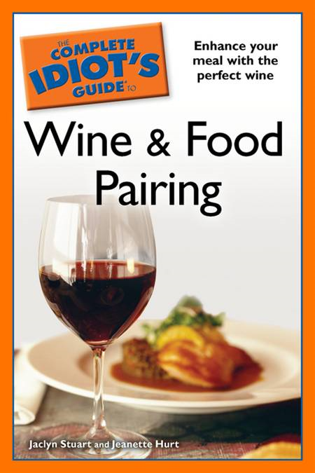 The Complete Idiot's Guide to Wine and Food Pairing By: Jaclyn Stuart,Jeanette Hurt