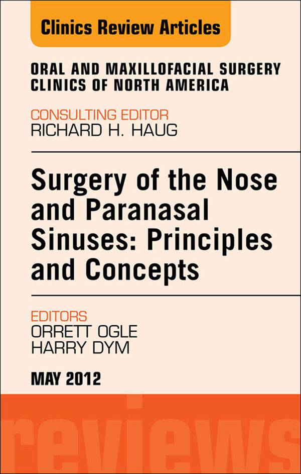 Surgery of the Nose and Paranasal Sinuses: Principles and Concepts, An Issue of Oral and Maxillofacial Surgery Clinics