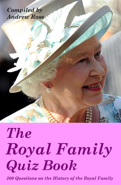 The Royal Family Quiz Book By: Andrew Ross