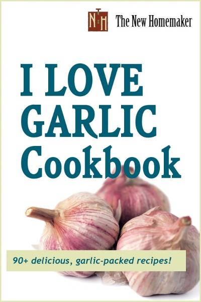 The New Homemaker I Love Garlic Cookbook