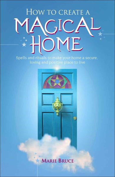 How to Create a Magical Home By: Marie Bruce