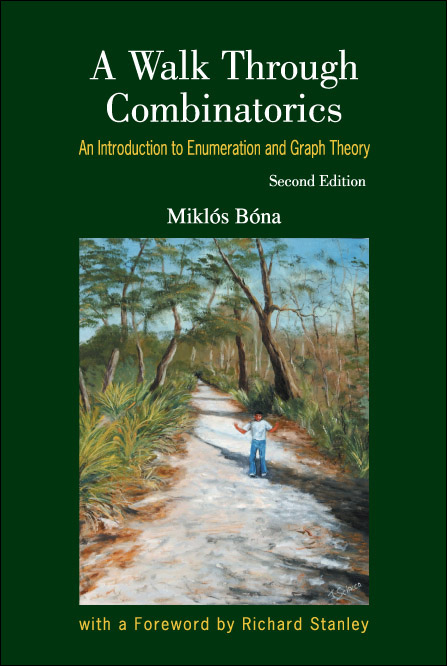 A WALK THROUGH COMBINATORICS: AN INTRODUCTION TO ENUMERATION AND GRAPH THEORY (2ND EDITION)