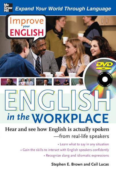 Improve Your English: English in the Workplace (DVD w/ Book) : Hear and see how English is actually spoken--from real-life speakers: Hear and see how English is actually spoken--from real-life speakers By: Ceil Lucas,Stephen Brown