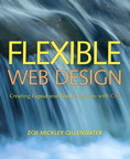 Flexible Web Design: Creating Liquid and Elastic Layouts with CSS By: Zoe Mickley Gillenwater