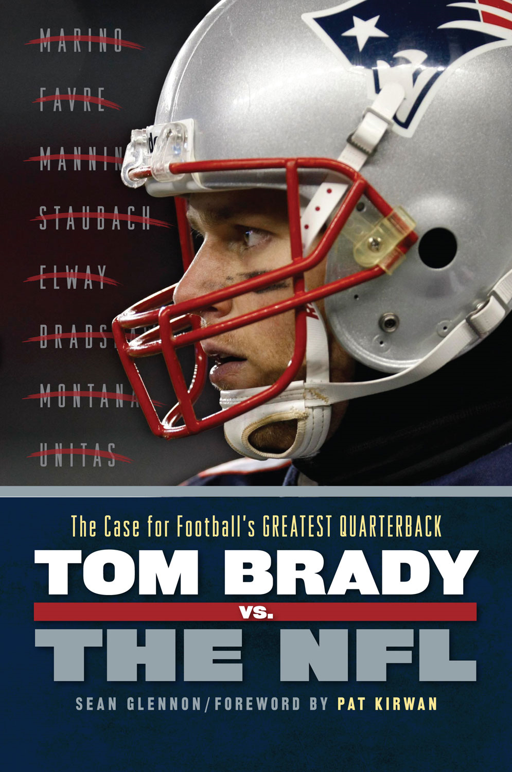 Tom Brady vs. the NFL: The Case for Football's Greatest Quarterback By: Sean Glennon