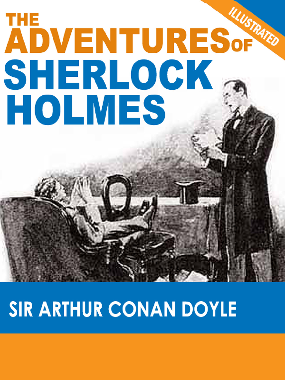 The Adventures of Sherlock Holmes (Illustrated) By: Sir Arthur Conan Doyle