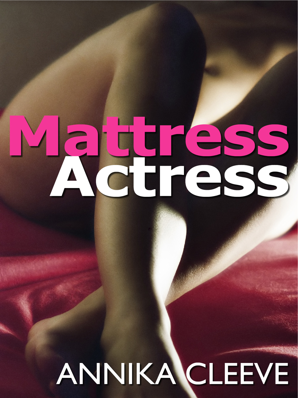 Mattress Actress By: Annika Cleeve