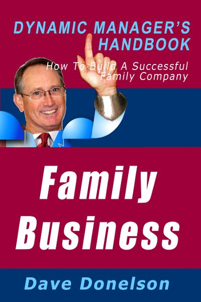 Family Business: The Dynamic Manager's Handbook On How To Build A Successful Family Company