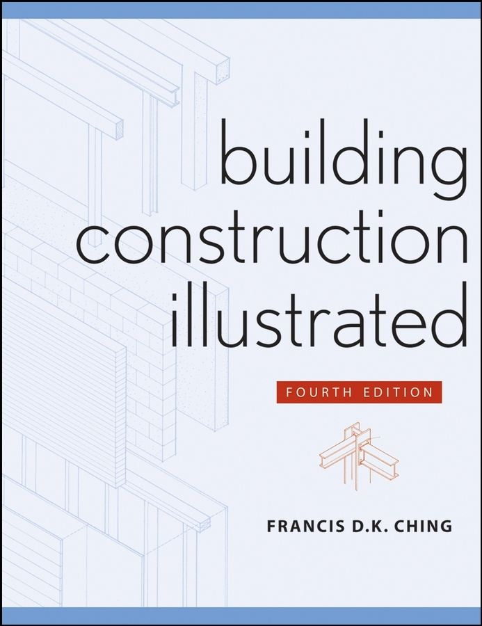 Building Construction Illustrated By: Francis D. K. Ching
