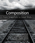Composition: From Snapshots to Great Shots By: Laurie S. Excell