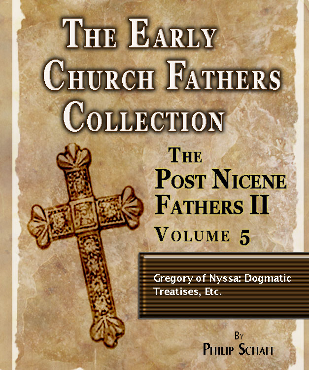 Early Church Fathers - Post Nicene Fathers II - Volume 5 - Gregory of Nyssa: Dogmatic Treatises, Etc.