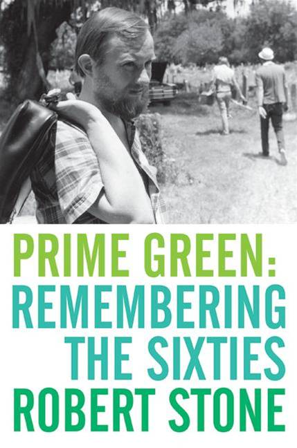 Prime Green: Remembering the Sixties By: Robert Stone
