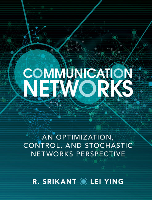Communication Networks An Optimization,  Control and Stochastic Networks Perspective