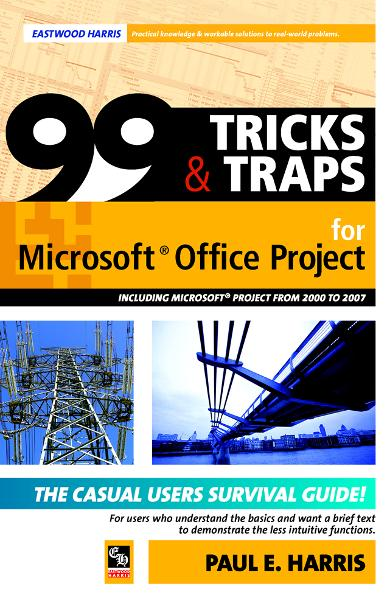 99 Tricks and Traps for Microsoft Office Project 2000 to 2007 - Including Versions 4.1 5.0 and 6.1