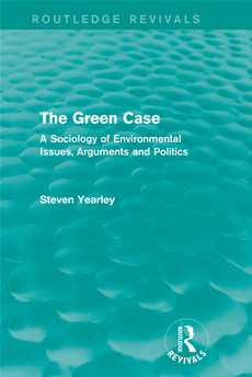 The Green Case: A Sociology of Environmental Issues, Arguments and Politics A Sociology of Environmental Issues, Arguments and Politics