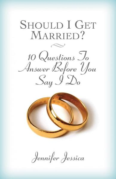 Should I Get Married? 10 Questions to Answer Before You Say I Do