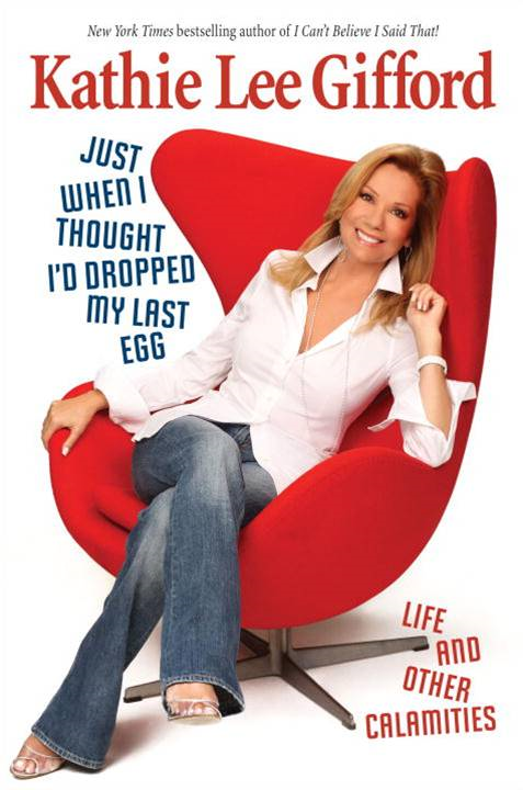 Just When I Thought I'd Dropped My Last Egg By: Kathie Lee Gifford