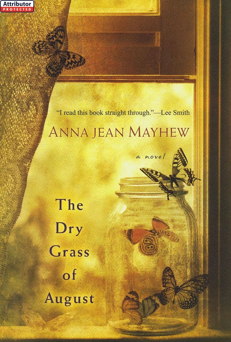 The Dry Grass of August By: Anna Jean Mayhew
