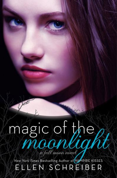 Magic of the Moonlight: A Full Moon Novel By: Ellen Schreiber