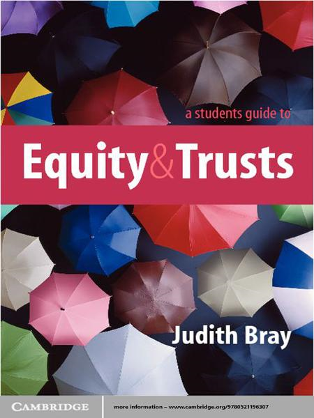 A Student's Guide to Equity and Trusts By: Judith Bray