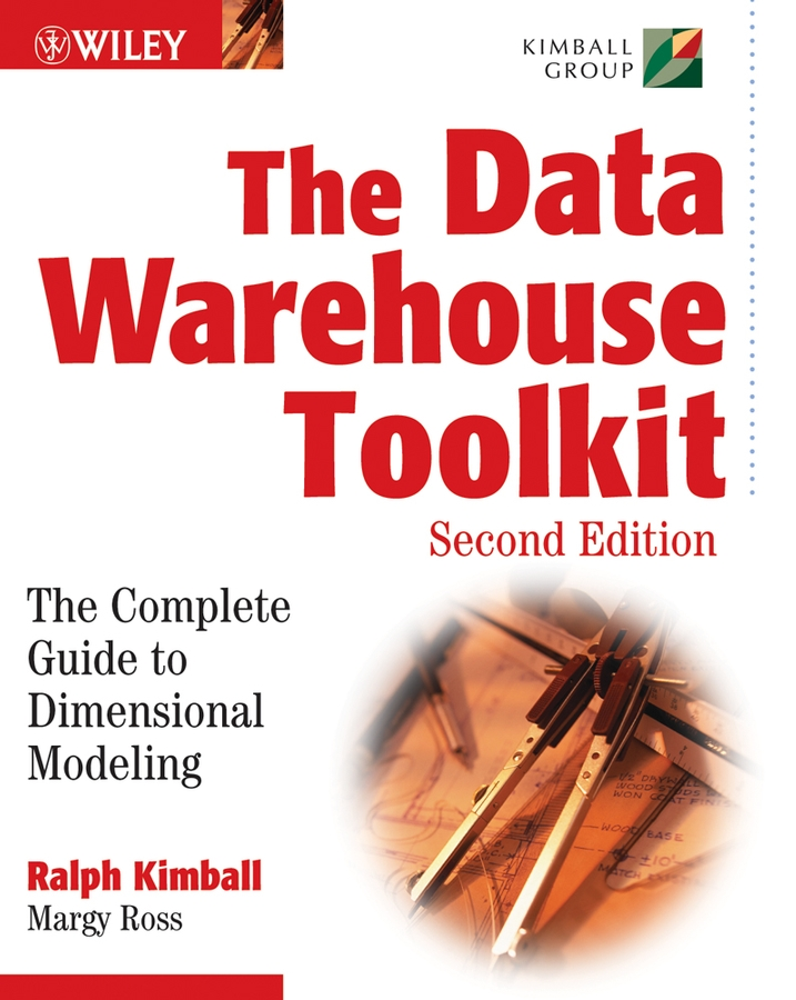 The Data Warehouse Toolkit By: Margy Ross,Ralph Kimball