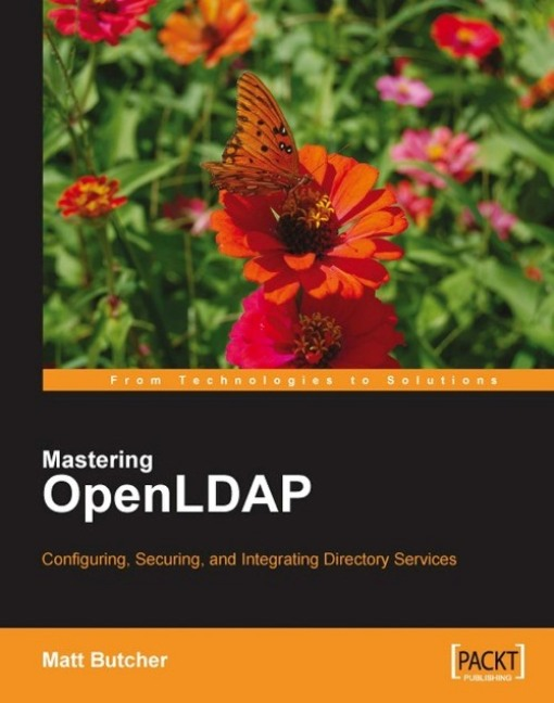 Mastering OpenLDAP: Configuring, Securing and Integrating Directory Services By: Matt Butcher
