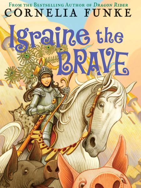 Igraine the Brave By: Cornelia Funke