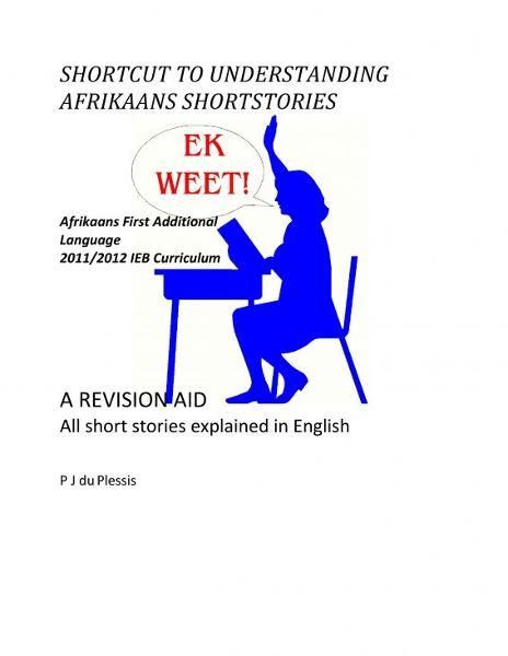 Shortcut to Afrikaans short stories Grade 12 By: Piet Du Plessis