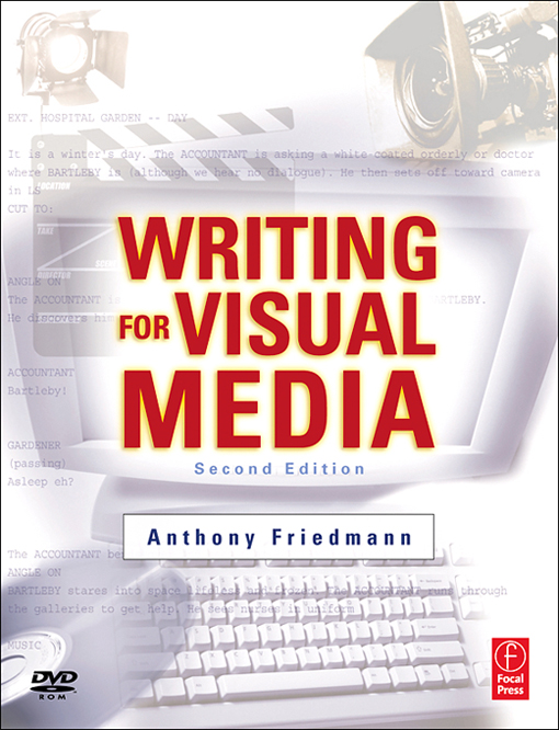 Writing for Visual Media By: Anthony Friedmann