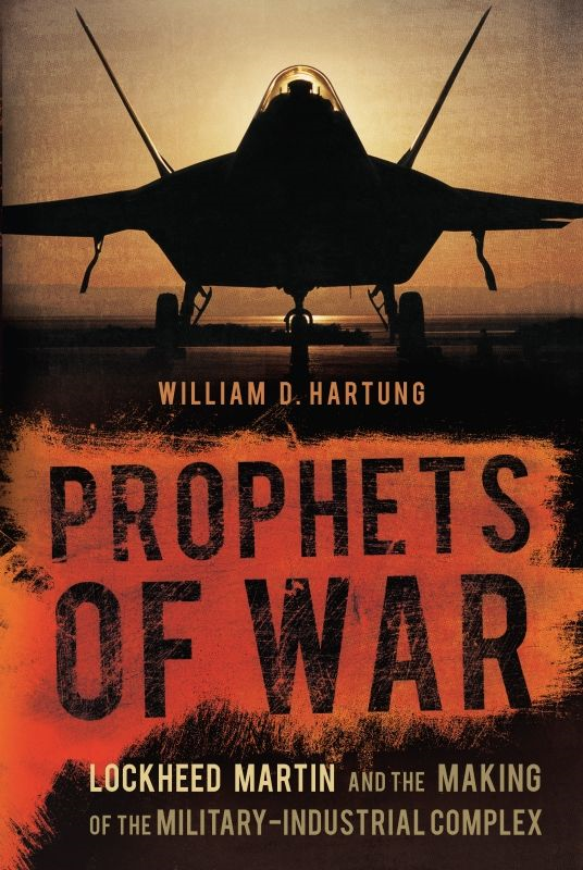 Prophets of War: Lockheed Martin and the Making of the Military-Industrial Complex By: William D. Hartung