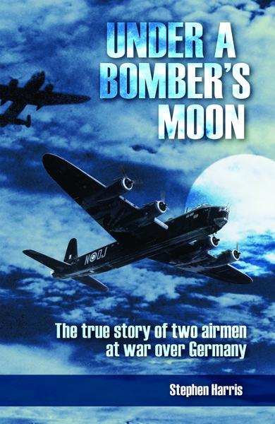 Under a Bomber's Moon: The true story of two airmen at war over Germany By: Stephen Harris