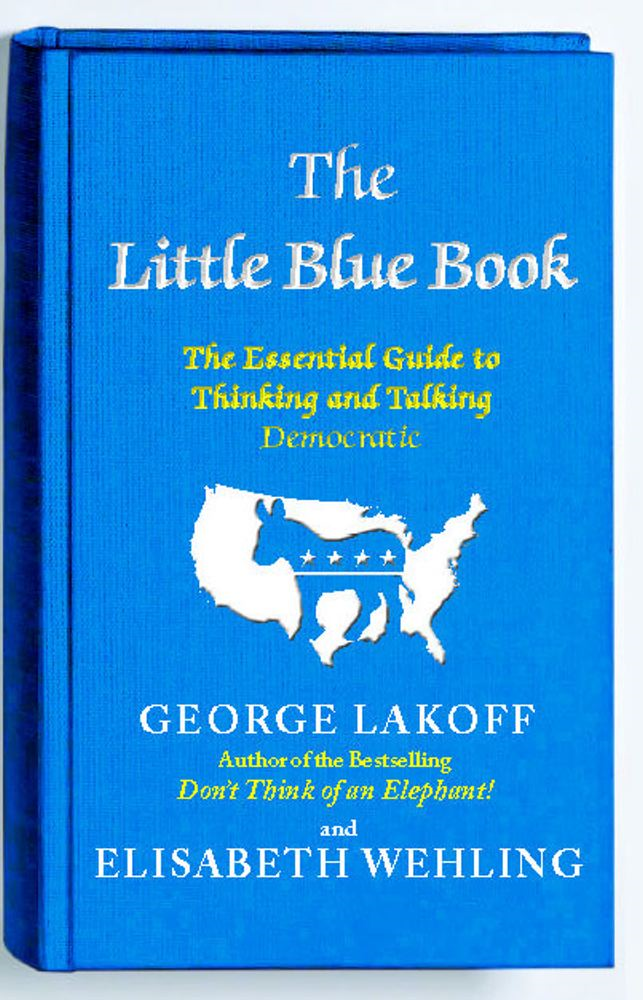 The Little Blue Book By: Elisabeth Wehling,George Lakoff