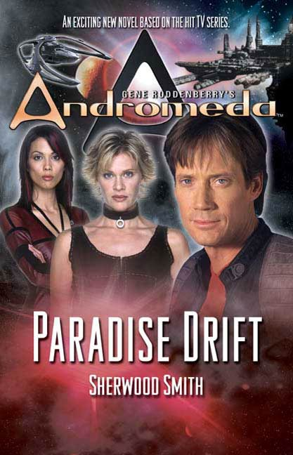 Gene Roddenberry's Andromeda: Paradise Drift By: Sherwood Smith