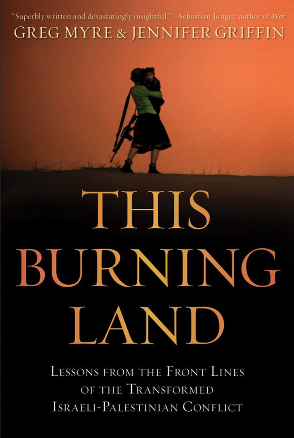 This Burning Land By: Greg Myre,Jennifer Griffin