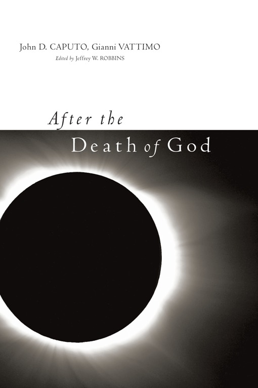 After the Death of God By: Gianni Vattimo,John D. Caputo