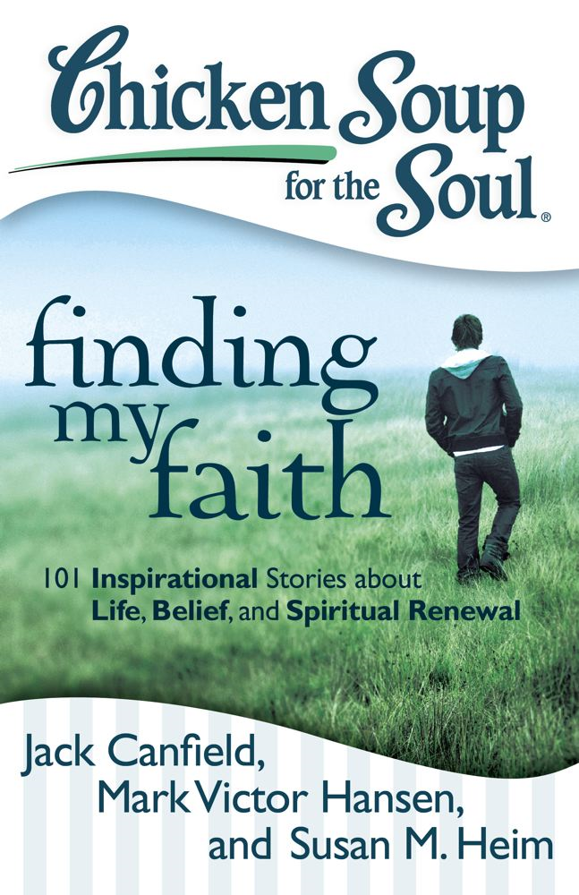 Chicken Soup for the Soul: Finding My Faith By: Jack Canfield,Mark Victor Hansen,Susan M. Heim