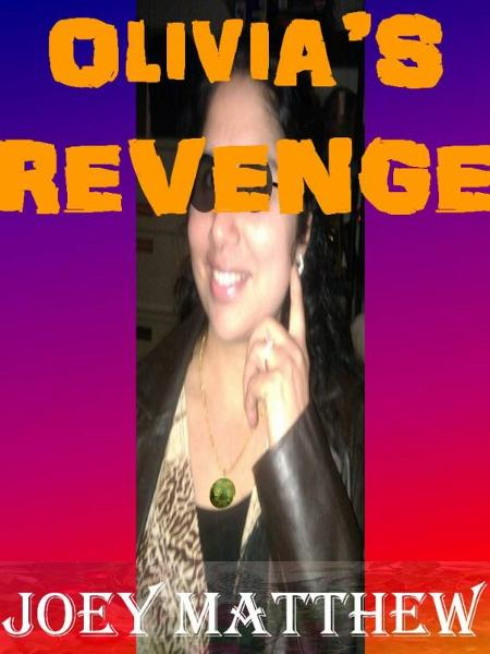 Olivia's Revenge By: Joey Matthew
