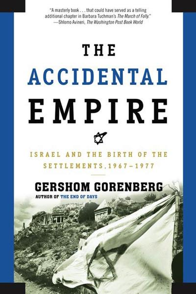 The Accidental Empire By: Gershom Gorenberg