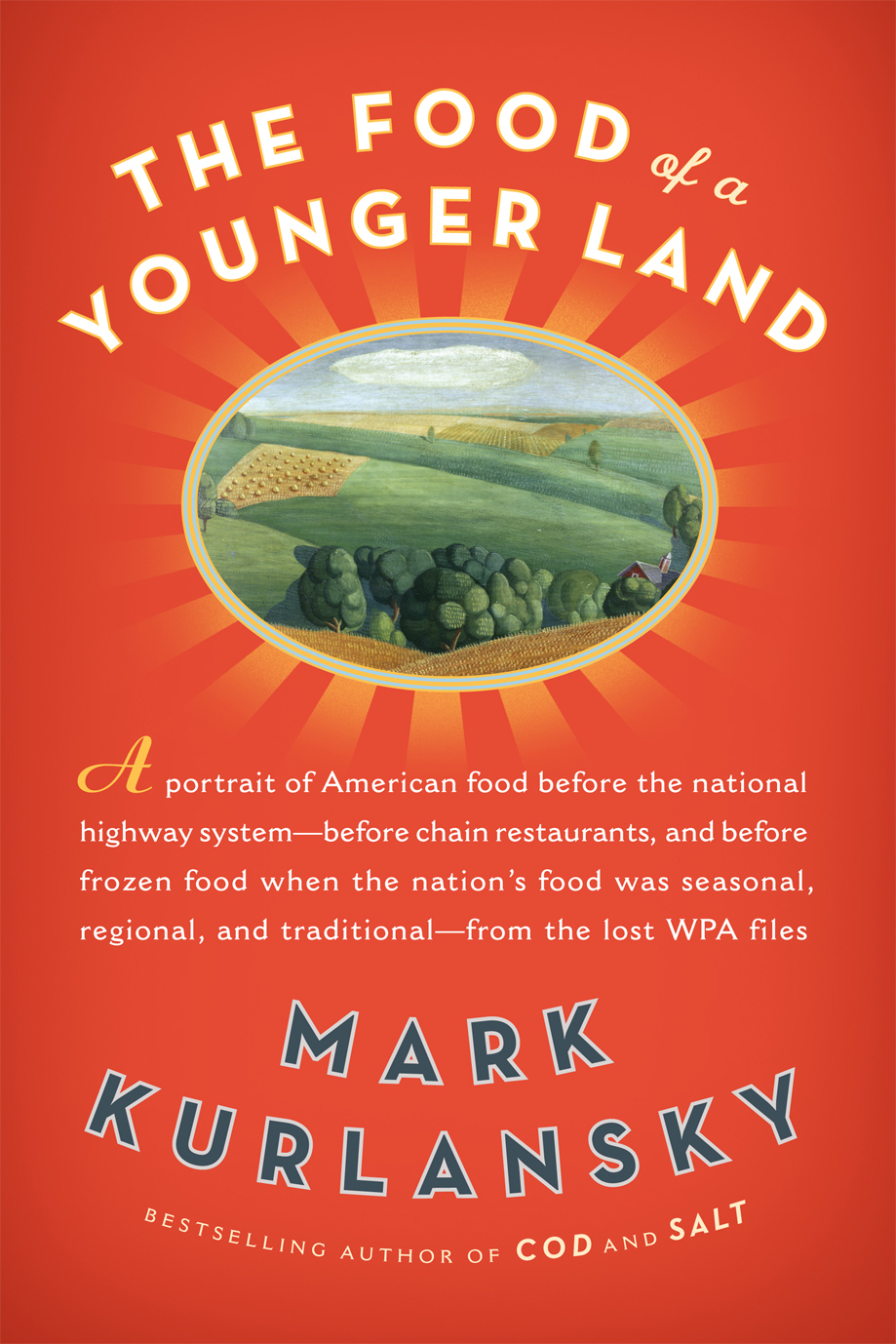 The Food of a Younger Land: A portrait of American food- before the national highway system, before chainrestaurants, and before frozen food, when the nation's foodwasseasonal,regional, and traditional- from the lost WPA files By: Mark Kurlansky
