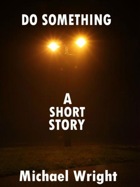 Do Something (A Short Story)