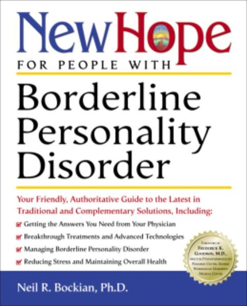 New Hope for People with Borderline Personality Disorder By: Neil R. Bockian, Ph.D.,Nora Elizabeth Villagran