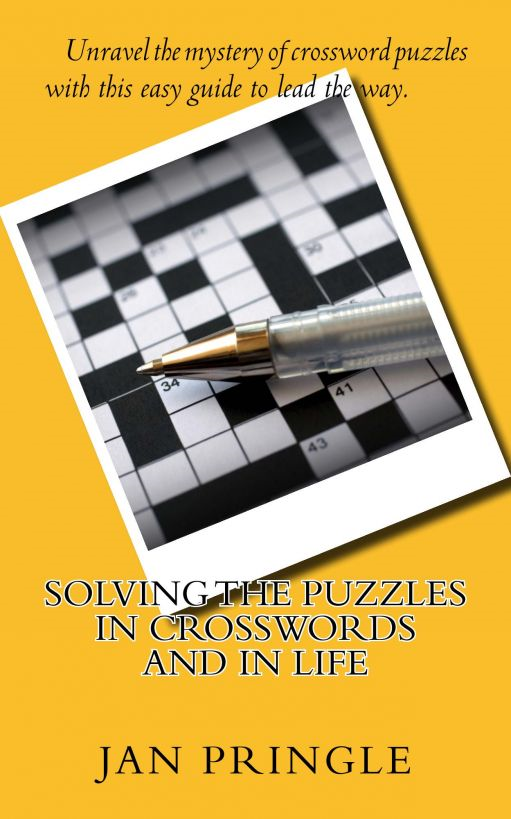 Solving the Puzzles in Crosswords and in Life By: Jan Pringle