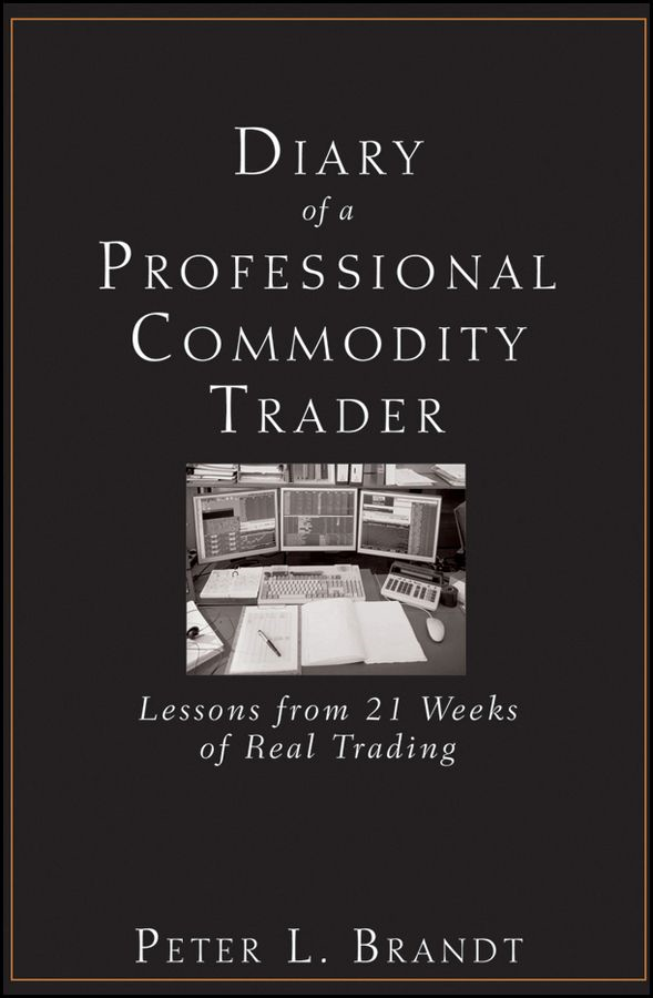 Diary of a Professional Commodity Trader By: Peter L. Brandt