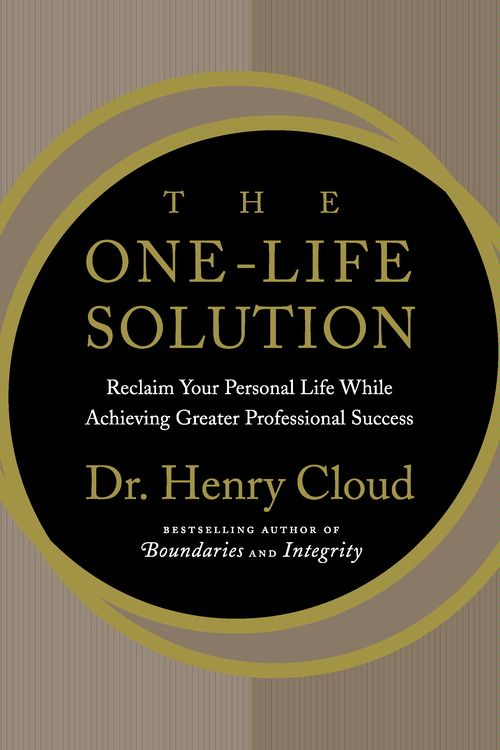 The One-Life Solution By: Henry Cloud