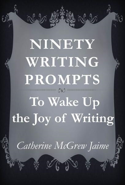 Ninety Writing Prompts By: Catherine Jaime