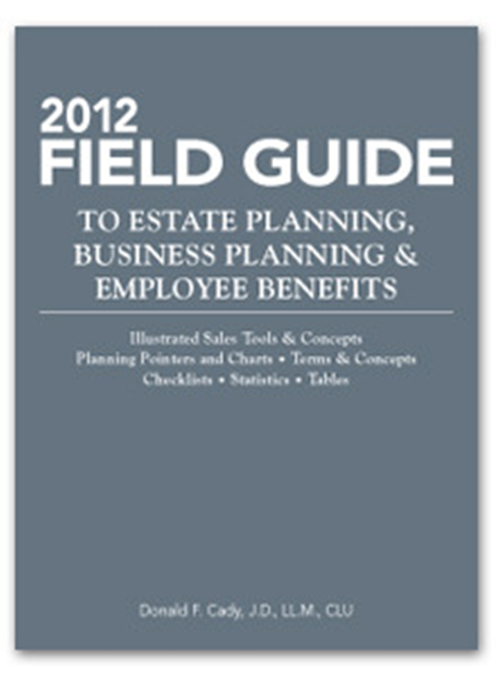 2012 Field Guide to Estate Planning, Business Planning & Employee Benefits