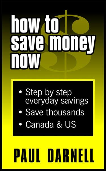 How To Save Money Now By: Paul Darnell