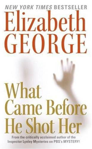 What Came Before He Shot Her By: Elizabeth George